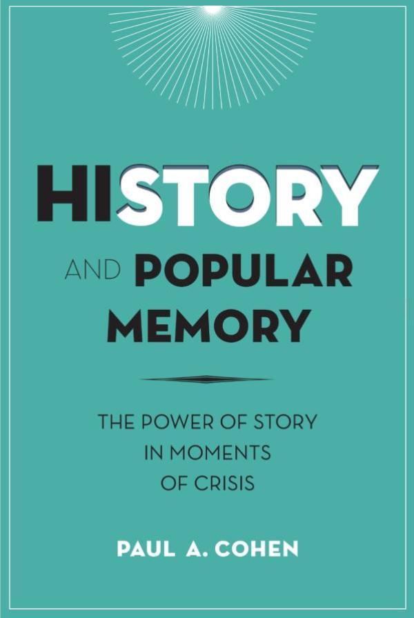《历史与大众记忆:故事在危机时刻的力量》,[美]柯文著,哥伦比亚大学出版社,2014年4月出版,302页,55.00美元(精装)