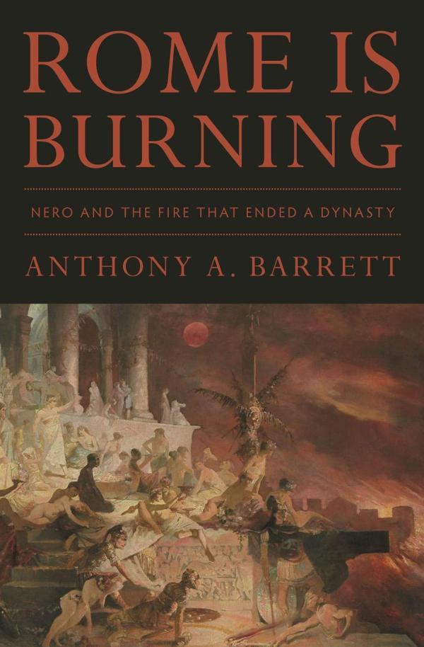 《罗马在燃烧:尼禄以及终结王朝的大火》,安东尼·A. 巴雷特著,普林斯顿大学出版社,2020年11月出版,368页,29.95美元