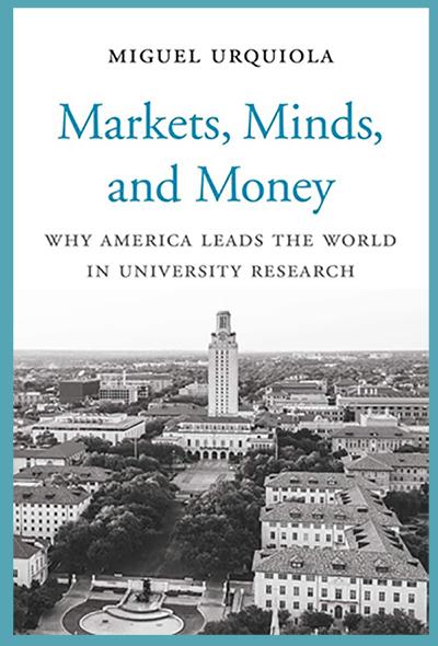Markets, Minds, and Money: Why America Leads the World in University Research, 米盖尔·厄奎奥拉(Miguel Urquiola)著,哈佛大学出版社2020年4月出版,360页,35.00美元