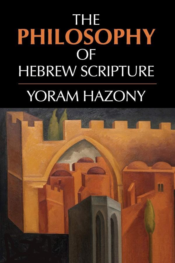Yoram Hazony, The Philosophy of Hebrew Scripture, Cambridge University Press, 2012.